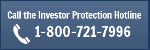 Call Investor Protection Hotline 1-800-721-7996